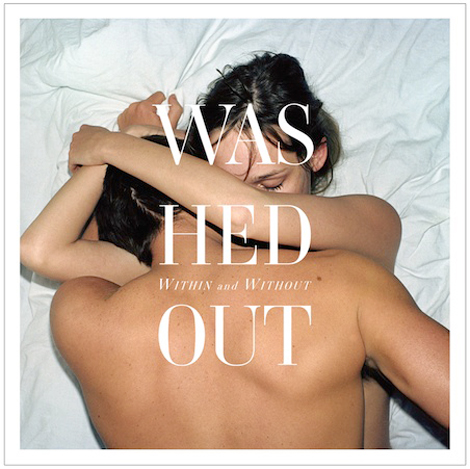 "washedout hug ""Eyes Be Closed"" / New Washed Out"